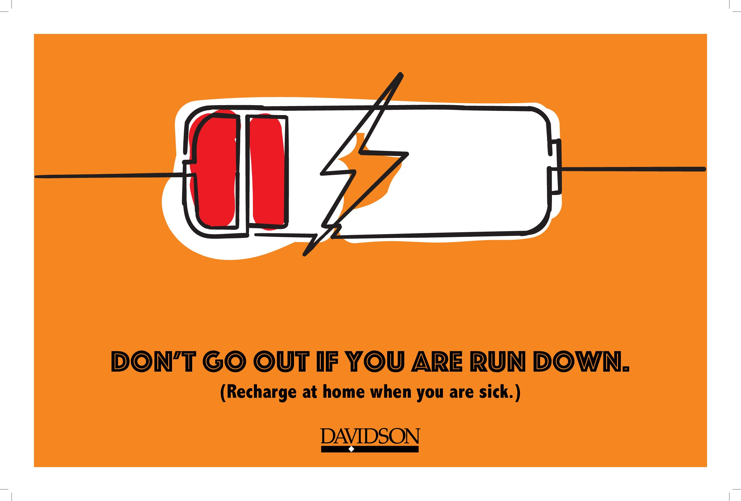 Don't go out if you are run down. Recharge at home if you are sick.