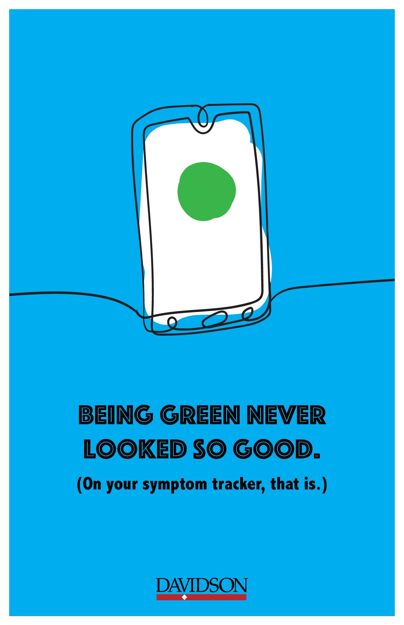 """""""Being green never looked so good. On your symptom tracker, that is"""" with sketch of phone displaying green circle 11x17"""