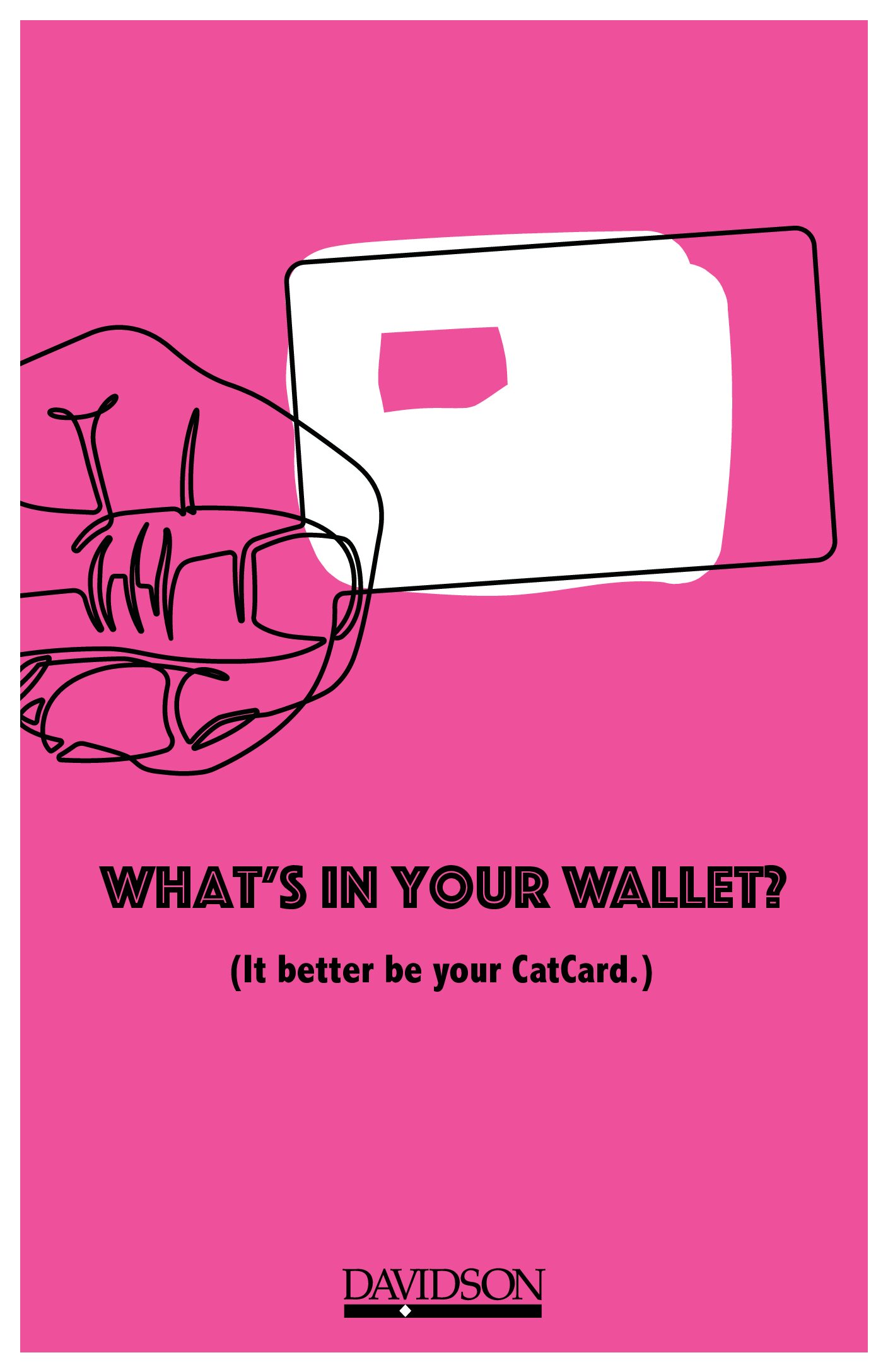 """""""What's in your wallet? It better be your CatCard."""" with sketch of hand holding a card 11x17"""